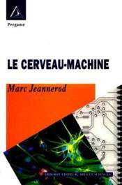 Le Cerveau Machine : Physiologie De La Volonte - Couverture - Format classique