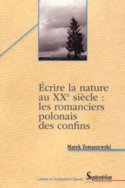 Ecrire la nature au XXe siècle : les romanciers polonais des confins - Couverture - Format classique