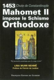 1453, chute de constantinople : mahomet ii impose le schisme orthodoxe - Couverture - Format classique