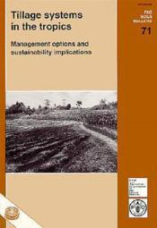 Tillage systems in the tropics ; management options and sustainability implications ; fao soils bulletin n.71 - Couverture - Format classique