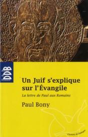 Un juif s'explique sur l'Evangile ; la lettre de saint Paul aux Romains - Couverture - Format classique