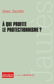 À qui profite le protectionnisme ? - Couverture - Format classique