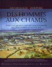 Des hommes aux champs ; pour une archéologie des espaces ruraux du Néolithique au Moyen Âge - Couverture - Format classique