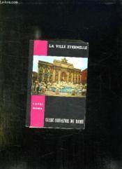 La Ville Eternelle. Guide, Album, Souvenir De Rome. - Couverture - Format classique