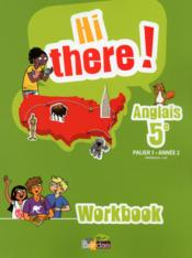 Vente livre :  HI THERE ! ; hi there ; anglais ; 5e ; palier 1, année 2 ; workbook  - Collectif