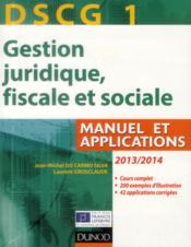 Vente livre :  DSCG 1 ; gestion juridique, fiscale et sociale ; manuel et applications, corrigés inclus (7e édition)  - Jean-Michel Do Carmo Silva - Laurent Grosclaude
