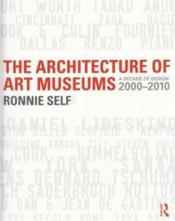 Vente livre :  The architecture of art museums  - Self Ronnie