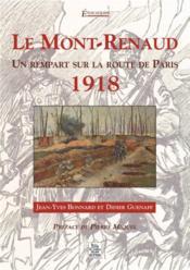 Le Mont-Renaud ; 1918 un rempart sur la route de Paris - Couverture - Format classique