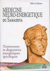 Medecine Neuro-Energetique Du Samadeva Tome 3 Traitements Et Diagnostics Energetiques Specifiques - Intérieur - Format classique