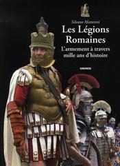 Les légions romaines ; l'armement à travers mille ans d'histoire - Intérieur - Format classique