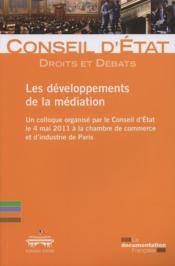 Les développements de la médiation ; colloque organisé par la Conseil d'Etat, 4 mai 2011, chambre de commerce et de l'industrie de Paris - Couverture - Format classique