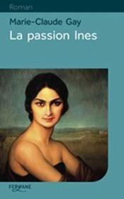 La passion Inès  - Marie-Claude Gay