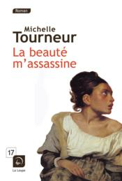 La beauté m'assassine  - Michelle Tourneur
