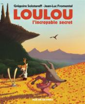 Loulou, l'incroyable secret  - Jean-Luc Fromental - Gregoire Solotareff