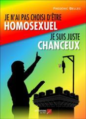 Je n'ai pas choisi d'être homosexuel, je suis juste chanceux ! - Couverture - Format classique