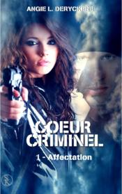 Vente  Coeur criminel t.1 ; affectation  - Deryckere-Al - Angie L. Deryckere