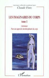 Les Imaginaires Du Corps T.1 ; Litterature Pour Une Approche Interdisciplinaire Du Corps - Intérieur - Format classique