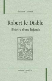 Robert Le Diable ; Histoire D'Une Legende - Couverture - Format classique