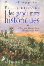 Petite histoire des grands mots historiques. de Jules César à Jacques Chirac, 2000 ans de petites phrases - Couverture - Format classique