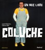 Coluche ; un mec libre - Couverture - Format classique