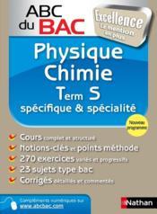 Abc Du Bac Excellence T.6 ; Physique Chimie ; Terminale S ; Spécifique Et Spécialité - Couverture - Format classique
