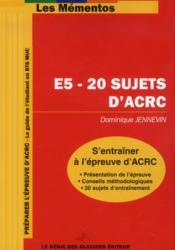 E5 - 20 sujets d'acrc. s'entrainer a l'epreuve d'acrc. presentation de l'epreuve - Couverture - Format classique