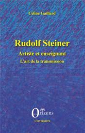 Rudolf Steiner ; artiste et enseignant ; l'art de la transmission - Couverture - Format classique