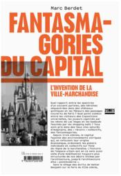 Vente livre :  Fantasmagories du capital  - Marc Berdet