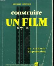 Construire Un Film 8 / 9.5 / 16. Du Scenario A La Projection. - Couverture - Format classique