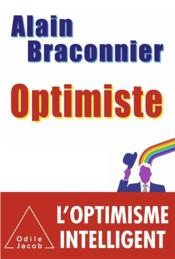 Optimiste ; l'optimisme intelligent  - Alain Braconnier