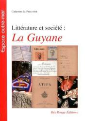 Vente livre :  Litterature et societe : la guyane  - Catherine Le Pelletier - Le Pelletier  Cather