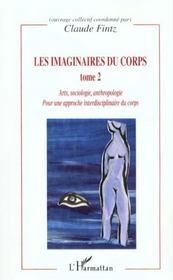 Les Imaginaires Du Corps T.2 ; Arts Sociologie Anthropologie Pour Une Apporche Interdisciplinaire Du Corps - Intérieur - Format classique