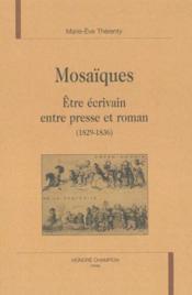 Mosaiques ; Etre Ecrivain Entre Presse Et Roman - Couverture - Format classique