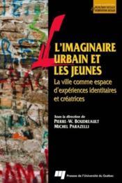 L'imaginaire urbain et les jeunes ; la ville comme espace d'expériences identitaires et créatrices - Couverture - Format classique