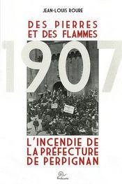 Des Pierres Et Des Flammes ; 1907 ; L'Incendie De La Prefecture De Perpignan - Intérieur - Format classique