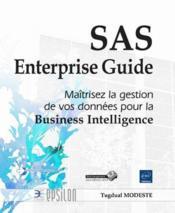 SAS enterprise guide ; maîtrisez la gestion de vos données pour la business intelligence - Couverture - Format classique