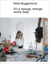 It's a strange, strange world, Sally  - Peter Buggenhout - Sofie Van Loo