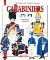 Vente livre :  Officers and soldiers of french carabiniers ; 1679-1871  - Andre Jouineau - Olivier Lapray
