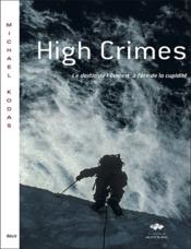 Vente  High crimes ; le destin de l'Everest à l'ère de la cupidité  - Michael Kodas