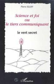 Science Et Foi Ou Le Tiers Communiquant ; Le Vent Secret - Couverture - Format classique
