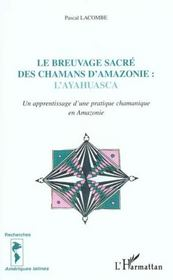 Le Breuvage Sacre Des Chamans D'Amazonie ; L'Ayahuasca Un Aprrentissage D'Une Pratique Chamanique En Amazonie - Intérieur - Format classique