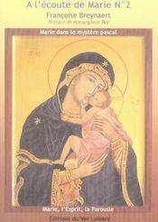 A L'Ecoute De Marie T.2 ; Marie Dans Le Mystere Pascal ; Marie. L'Esprit. La Parousie - Intérieur - Format classique