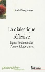 La dialectique réflexive ; lignes fondamentales d'une ontologie du soi - Couverture - Format classique