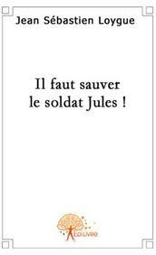 Il faut sauver le soldat Jules ! - Couverture - Format classique