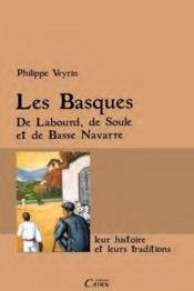 Les Basques ; de Labourd, de Soule et de Basse Navarre, leur histoire et leurs traditions - Couverture - Format classique