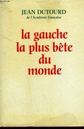 La Gauche La Plus Bete Du Monde. - Couverture - Format classique