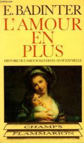 L'AMOUR EN PLUS. HISTOIRE DE L'AMOUR MATERNEL. ( XVIIe-XXe SIECLE ). COLLECTION CHAMP N° 100 - Couverture - Format classique