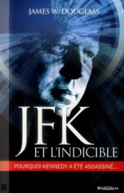 Vente livre :  JFK & l'indicible ; pourquoi Kennedy a été assassiné...  - James W. Douglass