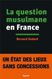 Vente livre :  La question musulmane en France  - Bernard Godard