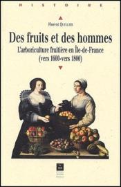 Des fruits et des hommes ; l'arboriculture fruitière en Ile-de-France (vers 1600-vers 1800) - Couverture - Format classique